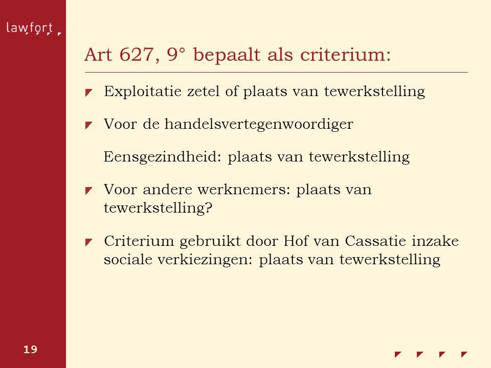 19 Art 627, 9° bepaalt als criterium: Exploitatie zetel of plaats van tewerkstelling Voor de handelsvertegenwoordiger Eensgezindheid: plaats van tewer