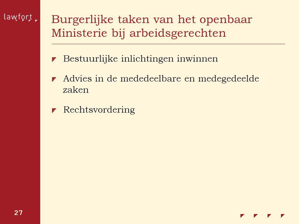 27 Burgerlijke taken van het openbaar Ministerie bij arbeidsgerechten Bestuurlijke inlichtingen inwinnen Advies in de mededeelbare en medegedeelde zak