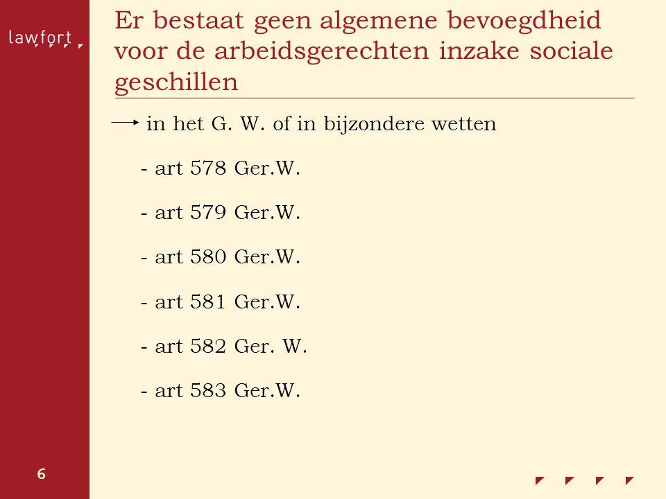 6 Er bestaat geen algemene bevoegdheid voor de arbeidsgerechten inzake sociale geschillen in het G. W. of in bijzondere wetten - art 578 Ger.W. - art