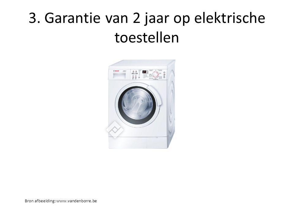 3. Garantie van 2 jaar op elektrische toestellen Bron afbeelding: www.vandenborre.be