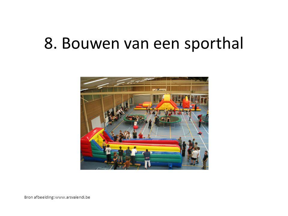 8. Bouwen van een sporthal Bron afbeelding: www.arsvalendi.be