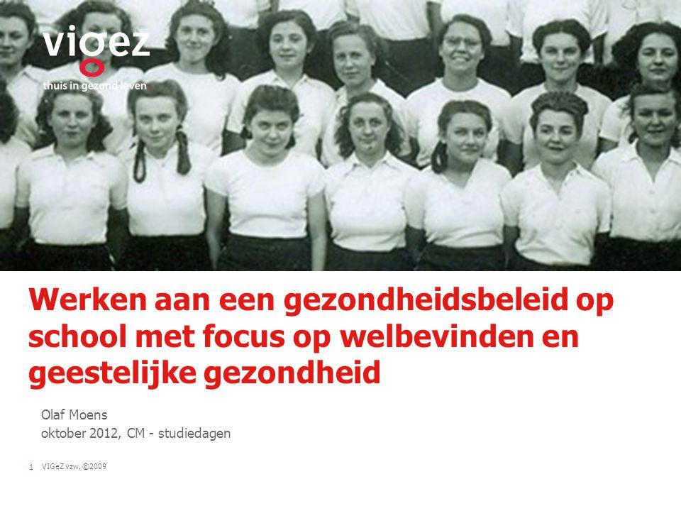 VIGeZ vzw, ©20091 Werken aan een gezondheidsbeleid op school met focus op welbevinden en geestelijke gezondheid Olaf Moens oktober 2012, CM - studieda