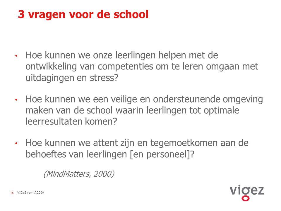 VIGeZ vzw, ©200916 3 vragen voor de school Hoe kunnen we onze leerlingen helpen met de ontwikkeling van competenties om te leren omgaan met uitdaginge