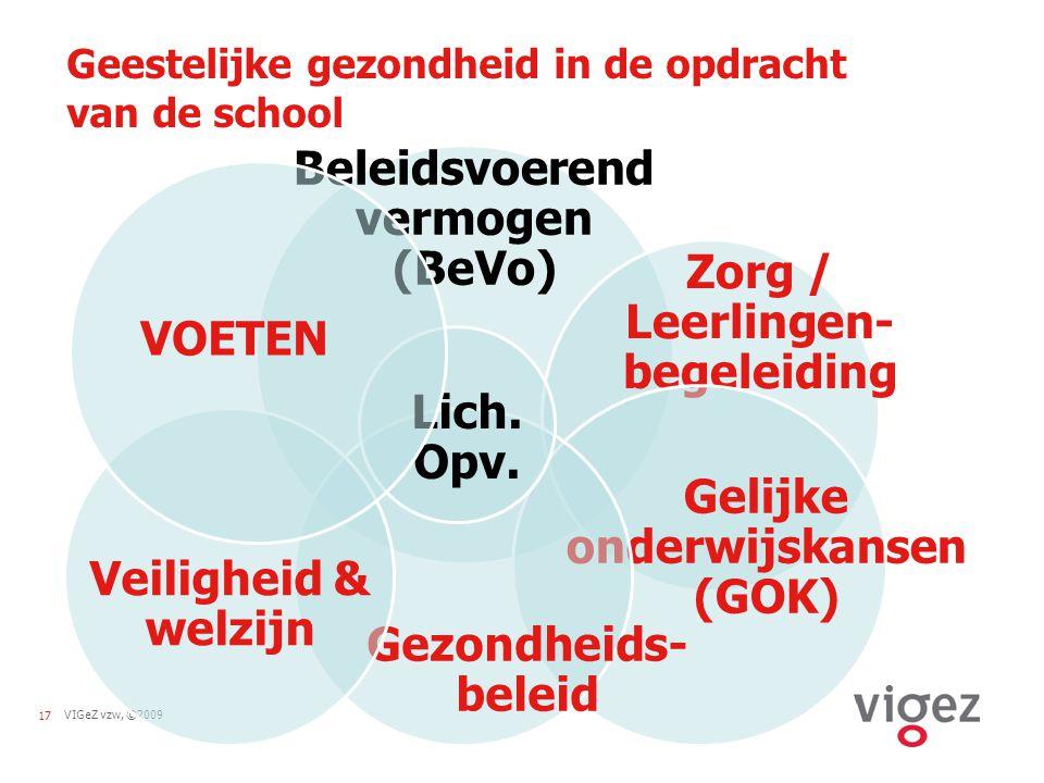 VIGeZ vzw, ©200917 Geestelijke gezondheid in de opdracht van de school Beleidsvoerend vermogen (BeVo) Zorg / Leerlingen- begeleiding Gelijke onderwijs