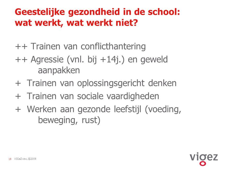 VIGeZ vzw, ©200919 Geestelijke gezondheid in de school: wat werkt, wat werkt niet? ++ Trainen van conflicthantering ++ Agressie (vnl. bij +14j.) en ge