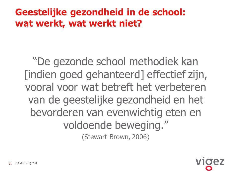 """VIGeZ vzw, ©200921 Geestelijke gezondheid in de school: wat werkt, wat werkt niet? """"De gezonde school methodiek kan [indien goed gehanteerd] effectief"""