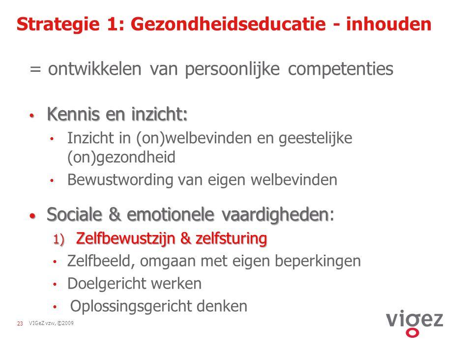 VIGeZ vzw, ©200923 Strategie 1: Gezondheidseducatie - inhouden = ontwikkelen van persoonlijke competenties Kennis en inzicht: Kennis en inzicht: Inzic