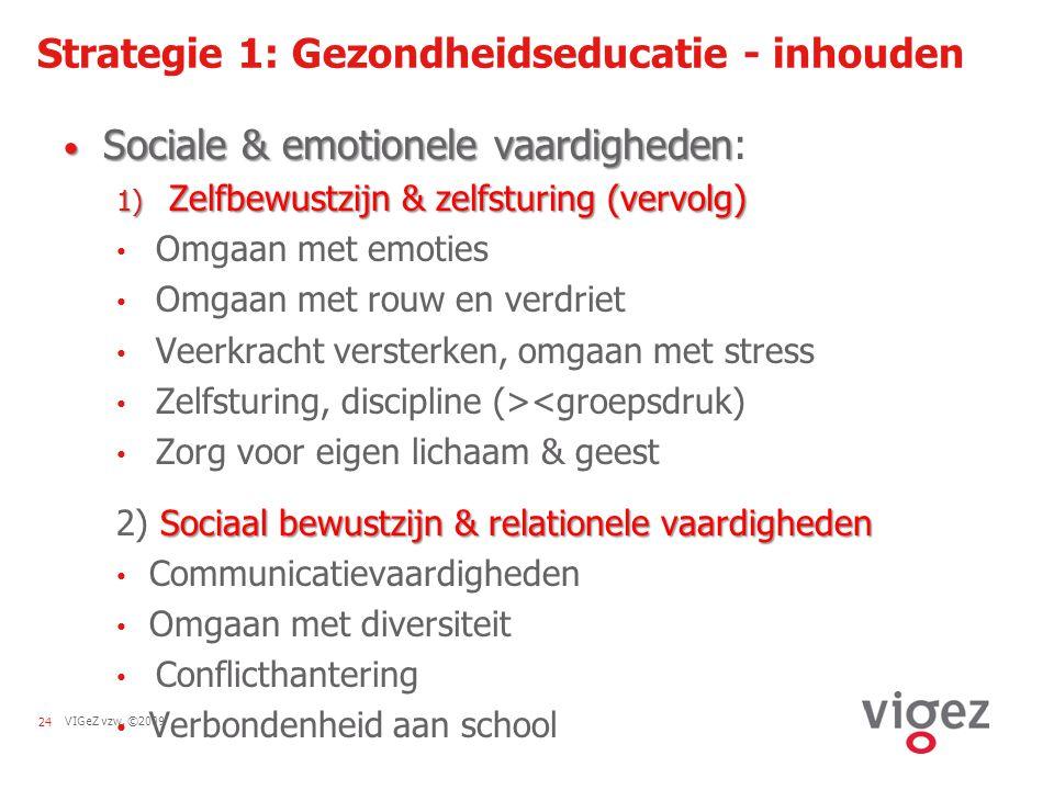 VIGeZ vzw, ©200924 Strategie 1: Gezondheidseducatie - inhouden Sociale & emotionele vaardigheden Sociale & emotionele vaardigheden: 1) Zelfbewustzijn