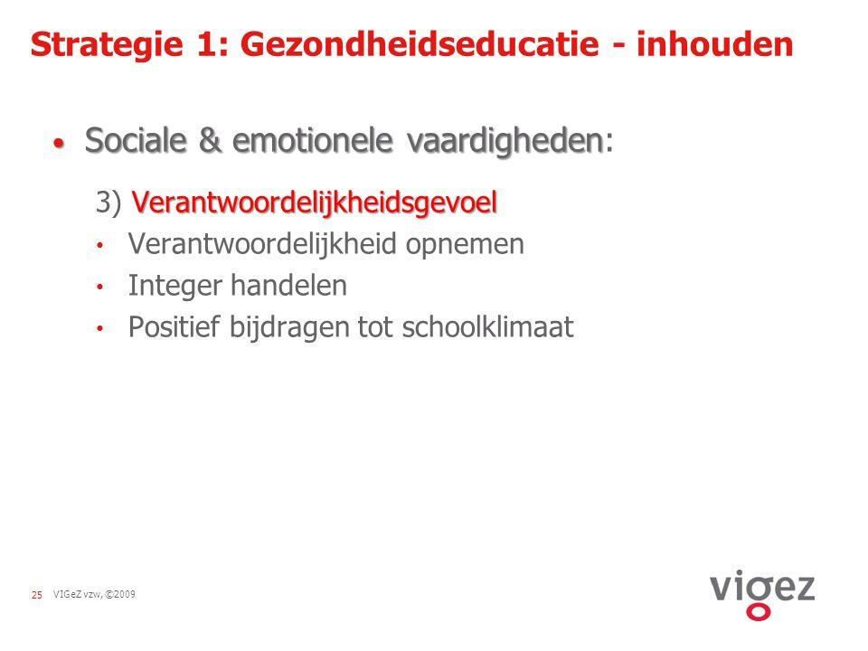 VIGeZ vzw, ©200925 Strategie 1: Gezondheidseducatie - inhouden Sociale & emotionele vaardigheden Sociale & emotionele vaardigheden: Verantwoordelijkhe