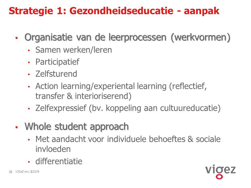 VIGeZ vzw, ©200926 Strategie 1: Gezondheidseducatie - aanpak Organisatie van de leerprocessen (werkvormen) Organisatie van de leerprocessen (werkvorme
