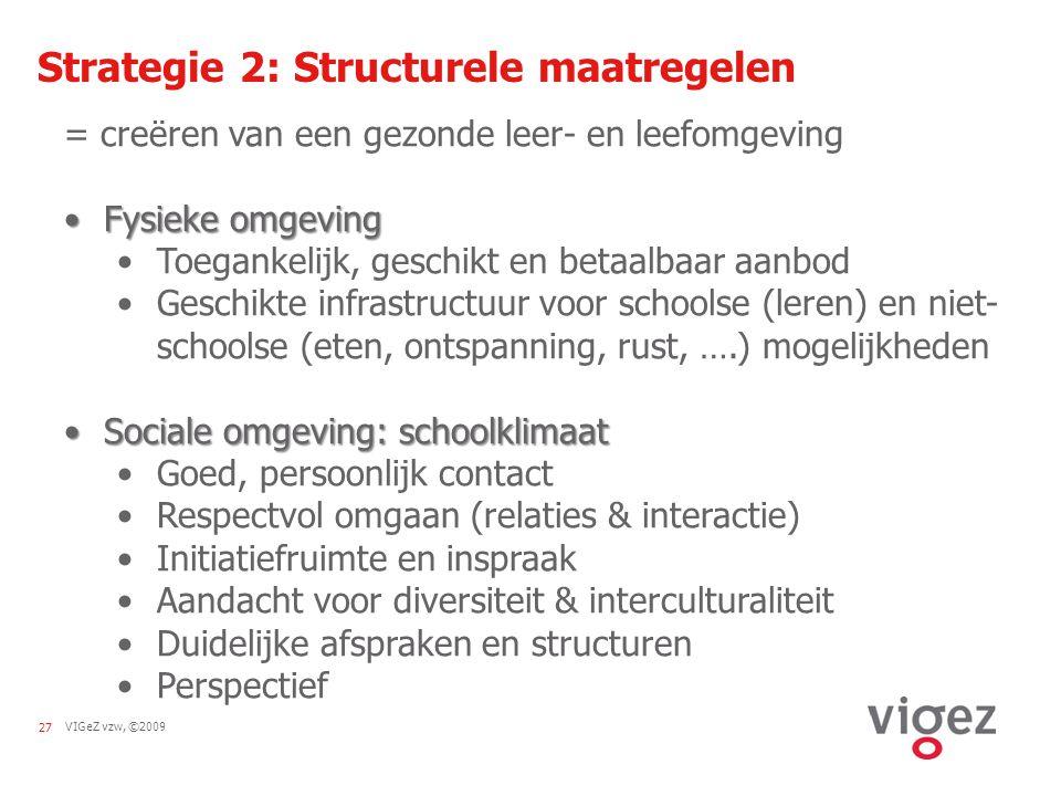 VIGeZ vzw, ©200927 Strategie 2: Structurele maatregelen = creëren van een gezonde leer- en leefomgeving Fysieke omgevingFysieke omgeving Toegankelijk,