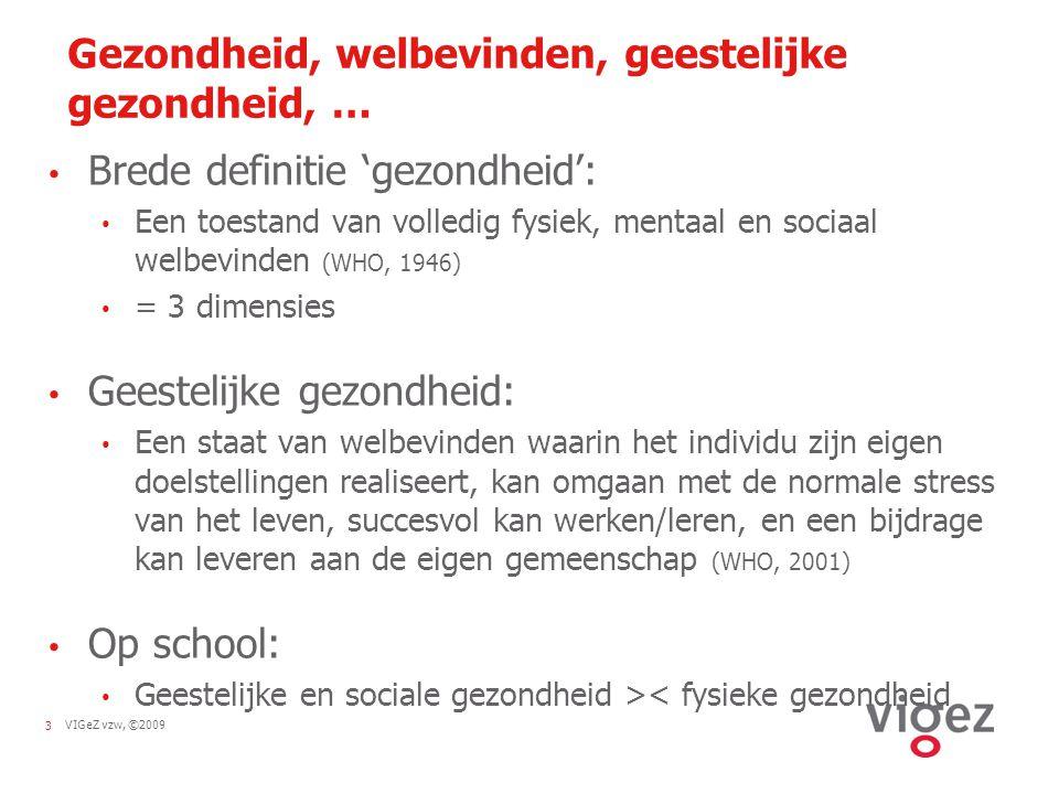 VIGeZ vzw, ©20093 Gezondheid, welbevinden, geestelijke gezondheid, … Brede definitie 'gezondheid': Een toestand van volledig fysiek, mentaal en sociaa
