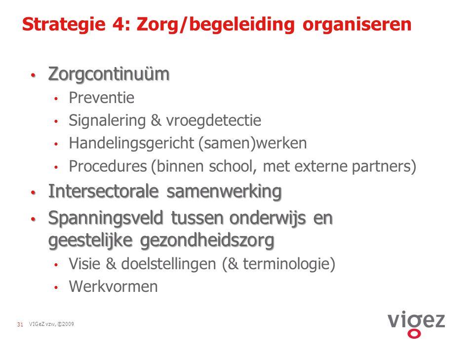 VIGeZ vzw, ©200931 Strategie 4: Zorg/begeleiding organiseren Zorgcontinuüm Zorgcontinuüm Preventie Signalering & vroegdetectie Handelingsgericht (same