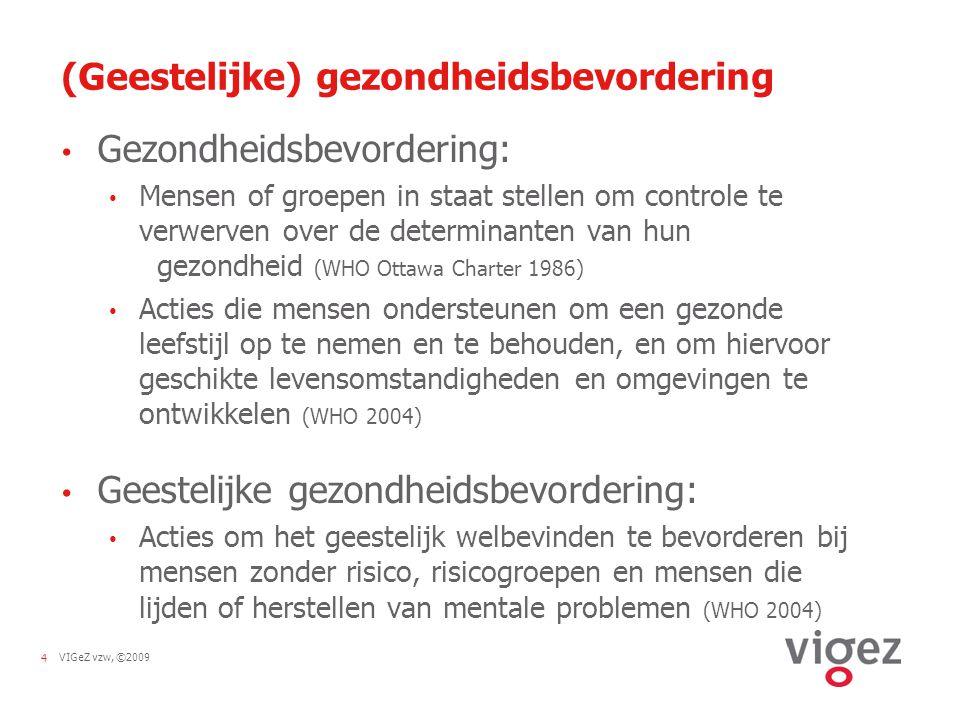 VIGeZ vzw, ©20094 (Geestelijke) gezondheidsbevordering Gezondheidsbevordering: Mensen of groepen in staat stellen om controle te verwerven over de det