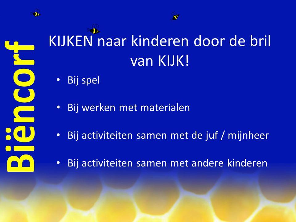 Bij spel Bij werken met materialen Bij activiteiten samen met de juf / mijnheer Bij activiteiten samen met andere kinderen KIJKEN naar kinderen door d