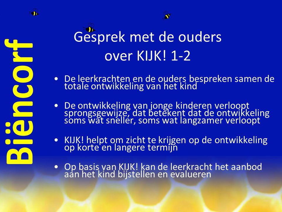 Gesprek met de ouders over KIJK! 1-2 De leerkrachten en de ouders bespreken samen de totale ontwikkeling van het kind De ontwikkeling van jonge kinder
