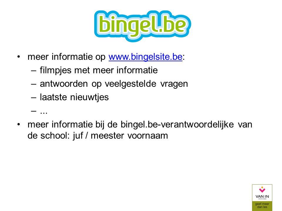 meer informatie op www.bingelsite.be:www.bingelsite.be –filmpjes met meer informatie –antwoorden op veelgestelde vragen –laatste nieuwtjes –... meer i