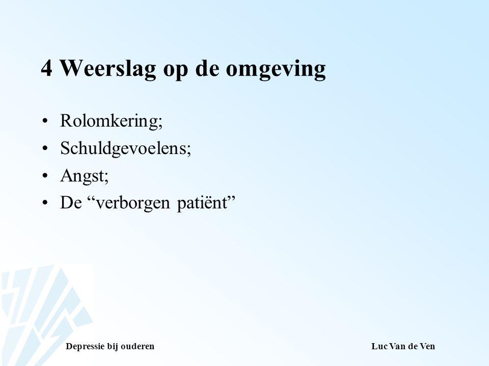 """Depressie bij ouderenLuc Van de Ven 4 Weerslag op de omgeving Rolomkering; Schuldgevoelens; Angst; De """"verborgen patiënt"""""""