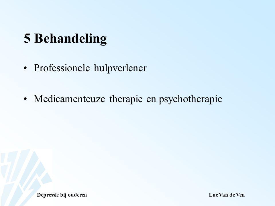 Depressie bij ouderenLuc Van de Ven 5 Behandeling Professionele hulpverlener Medicamenteuze therapie en psychotherapie