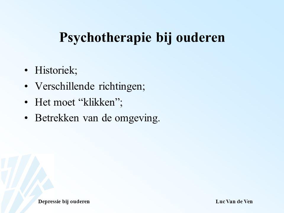 """Depressie bij ouderenLuc Van de Ven Psychotherapie bij ouderen Historiek; Verschillende richtingen; Het moet """"klikken""""; Betrekken van de omgeving."""