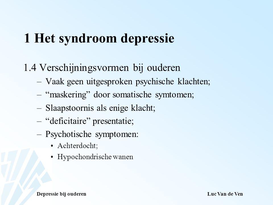 Depressie bij ouderenLuc Van de Ven 1 Het syndroom depressie 1.5 Zelfdoding –Risicogroep: oudere mannen; – gemaskeerde zelfdoding; –Vooroordelen en misopvattingen.