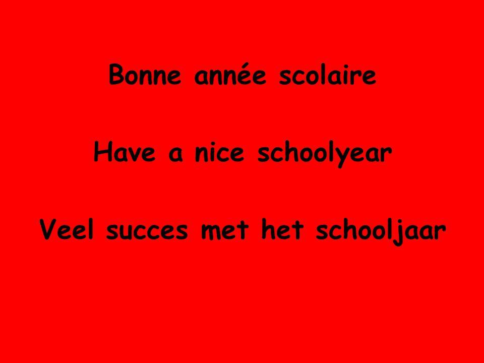 Bonne année scolaire Have a nice schoolyear Veel succes met het schooljaar