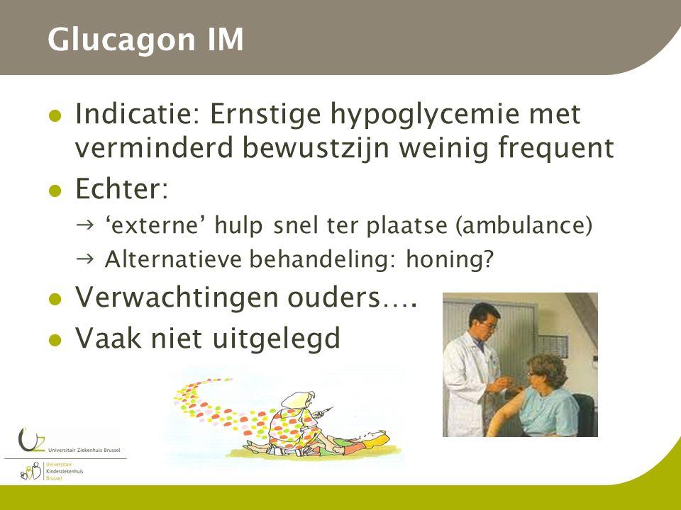 Glucagon IM Indicatie: Ernstige hypoglycemie met verminderd bewustzijn weinig frequent Echter: 'externe' hulp snel ter plaatse (ambulance) Alternati