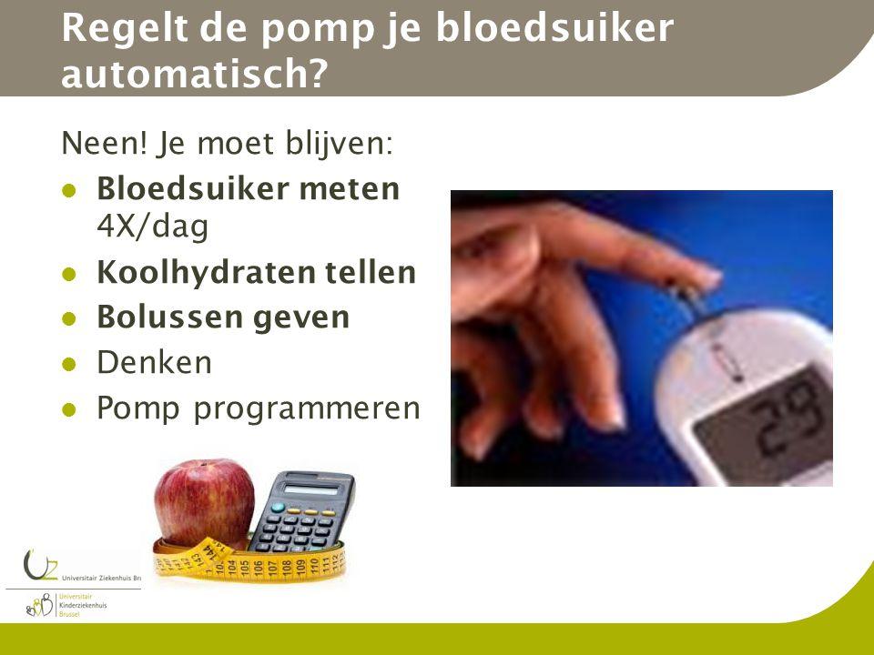 Regelt de pomp je bloedsuiker automatisch? Neen! Je moet blijven: Bloedsuiker meten 4X/dag Koolhydraten tellen Bolussen geven Denken Pomp programmeren