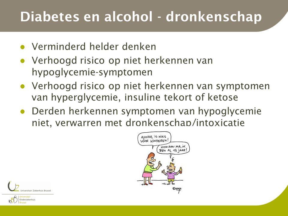 Diabetes en alcohol - dronkenschap Verminderd helder denken Verhoogd risico op niet herkennen van hypoglycemie-symptomen Verhoogd risico op niet herke