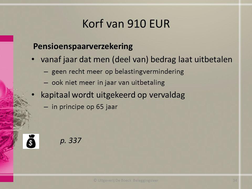 Korf van 910 EUR Pensioenspaarverzekering vanaf jaar dat men (deel van) bedrag laat uitbetalen – geen recht meer op belastingvermindering – ook niet meer in jaar van uitbetaling kapitaal wordt uitgekeerd op vervaldag – in principe op 65 jaar p.