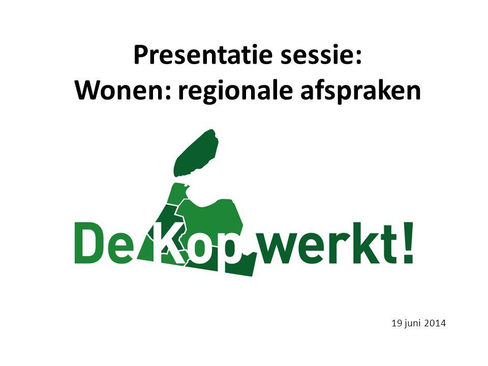 Presentatie sessie: Wonen: regionale afspraken 19 juni 2014