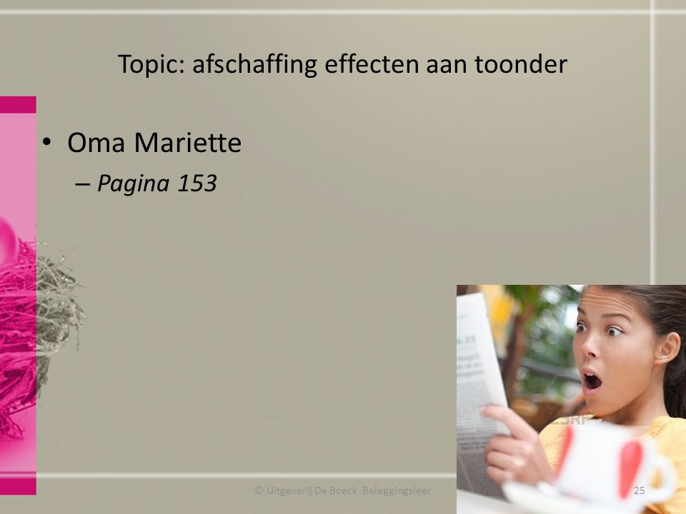 Topic: afschaffing effecten aan toonder Oma Mariette – Pagina 153 © Uitgeverij De Boeck Beleggingsleer25