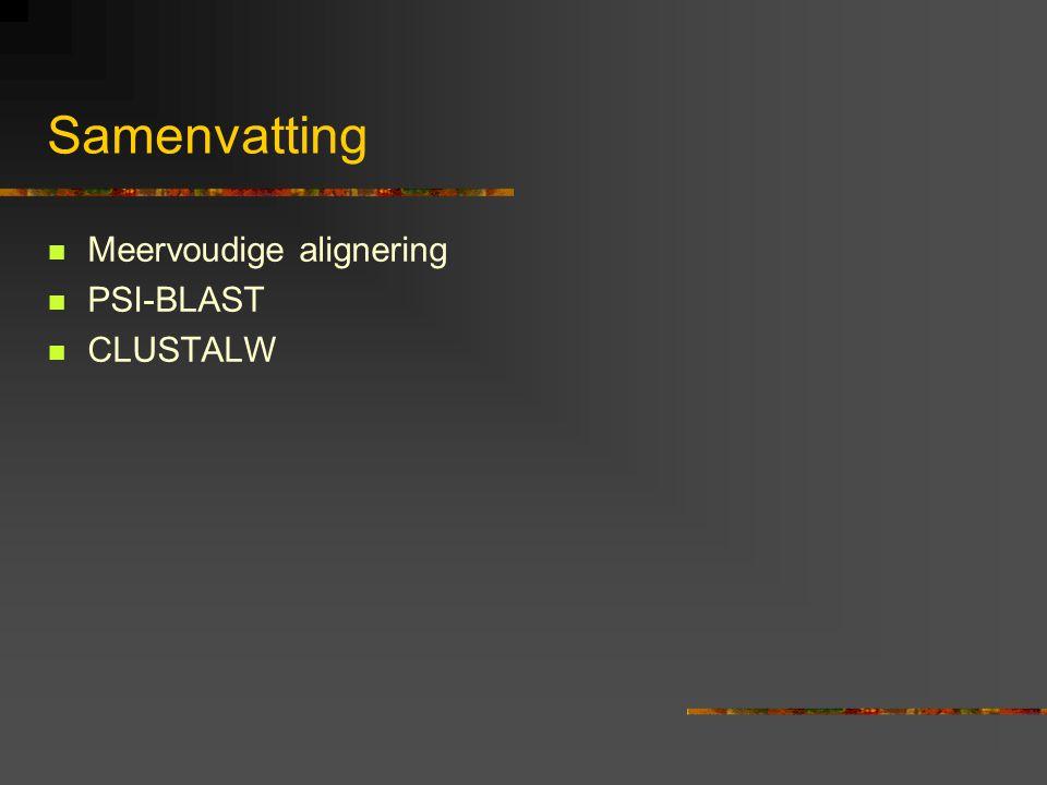 Samenvatting Meervoudige alignering PSI-BLAST CLUSTALW