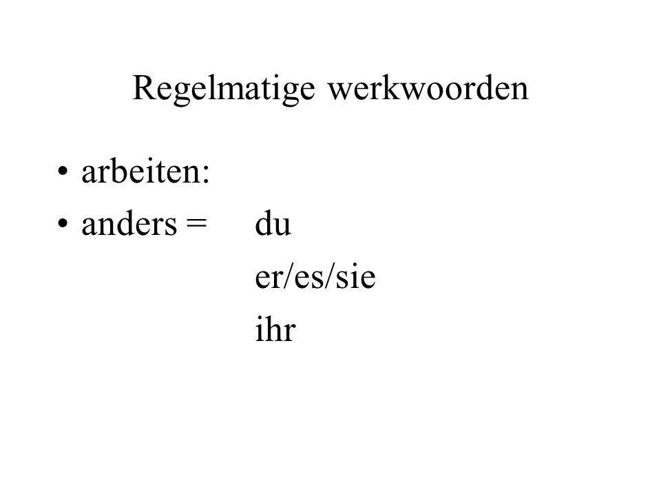 Regelmatige werkwoorden arbeiten: anders =du er/es/sie ihr