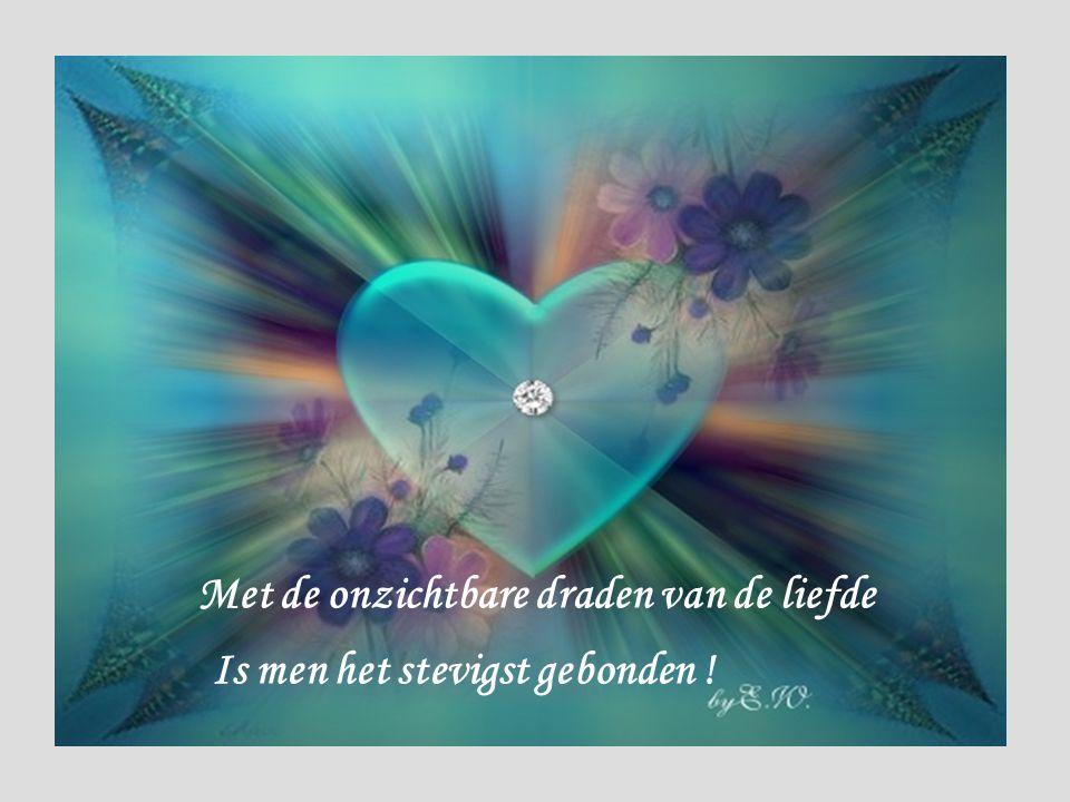 Met de onzichtbare draden van de liefde Is men het stevigst gebonden !