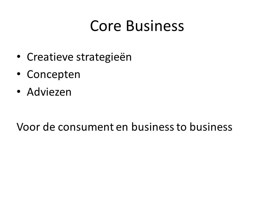 Core Business Creatieve strategieën Concepten Adviezen Voor de consument en business to business