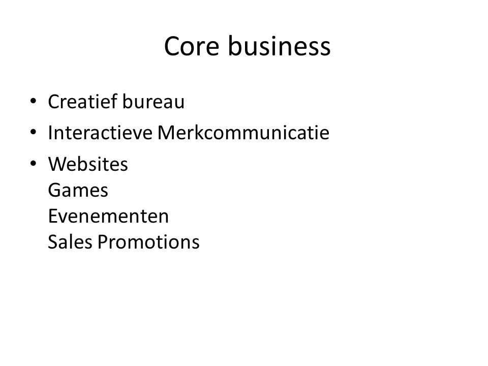 Core business Creatief bureau Interactieve Merkcommunicatie Websites Games Evenementen Sales Promotions