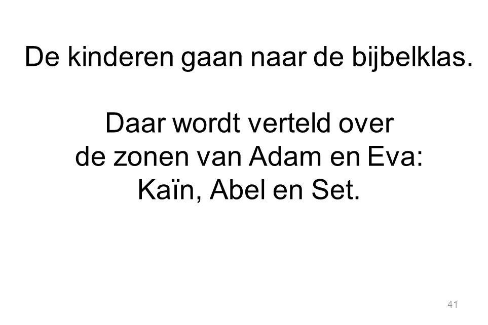 41 De kinderen gaan naar de bijbelklas. Daar wordt verteld over de zonen van Adam en Eva: Kaïn, Abel en Set.