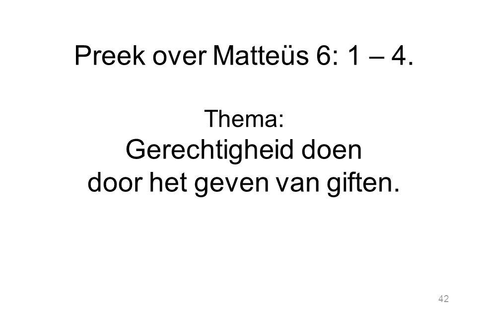 42 Preek over Matteüs 6: 1 – 4. Thema: Gerechtigheid doen door het geven van giften.