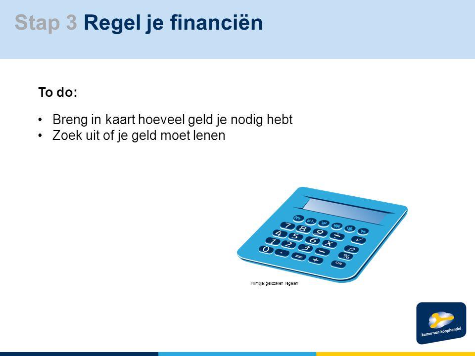 To do: Breng in kaart hoeveel geld je nodig hebt Zoek uit of je geld moet lenen Filmpje: geldzaken regelen Stap 3 Regel je financiën