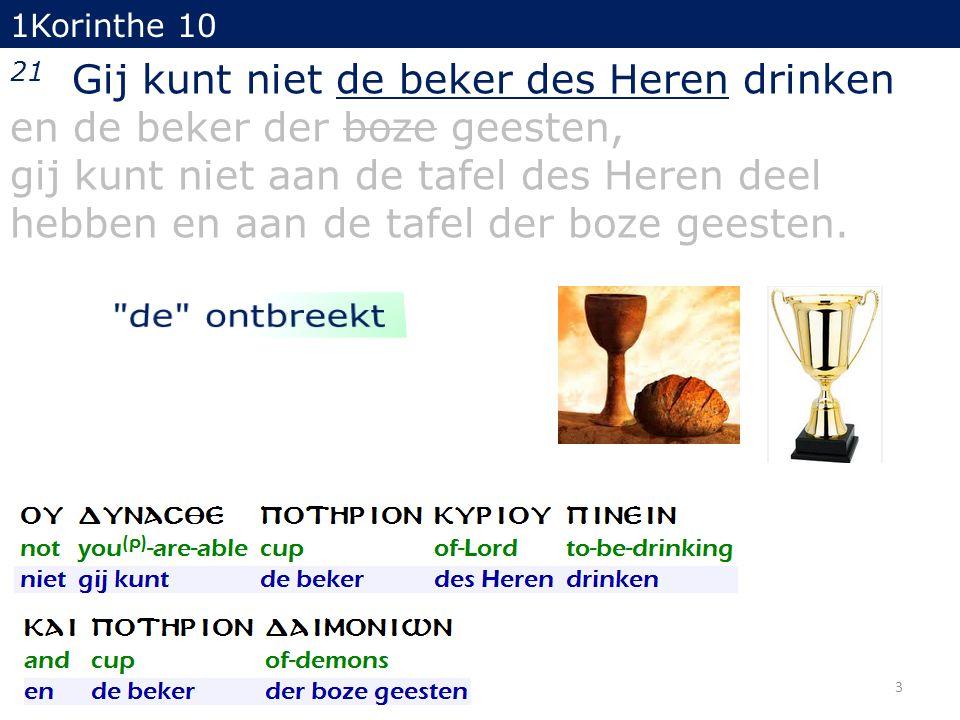 1Korinthe 10 21 Gij kunt niet de beker des Heren drinken en de beker der boze geesten, gij kunt niet aan de tafel des Heren deel hebben en aan de tafe