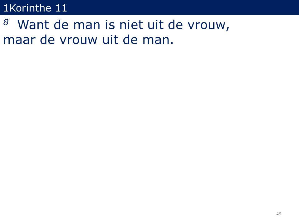 1Korinthe 11 8 Want de man is niet uit de vrouw, maar de vrouw uit de man. 43