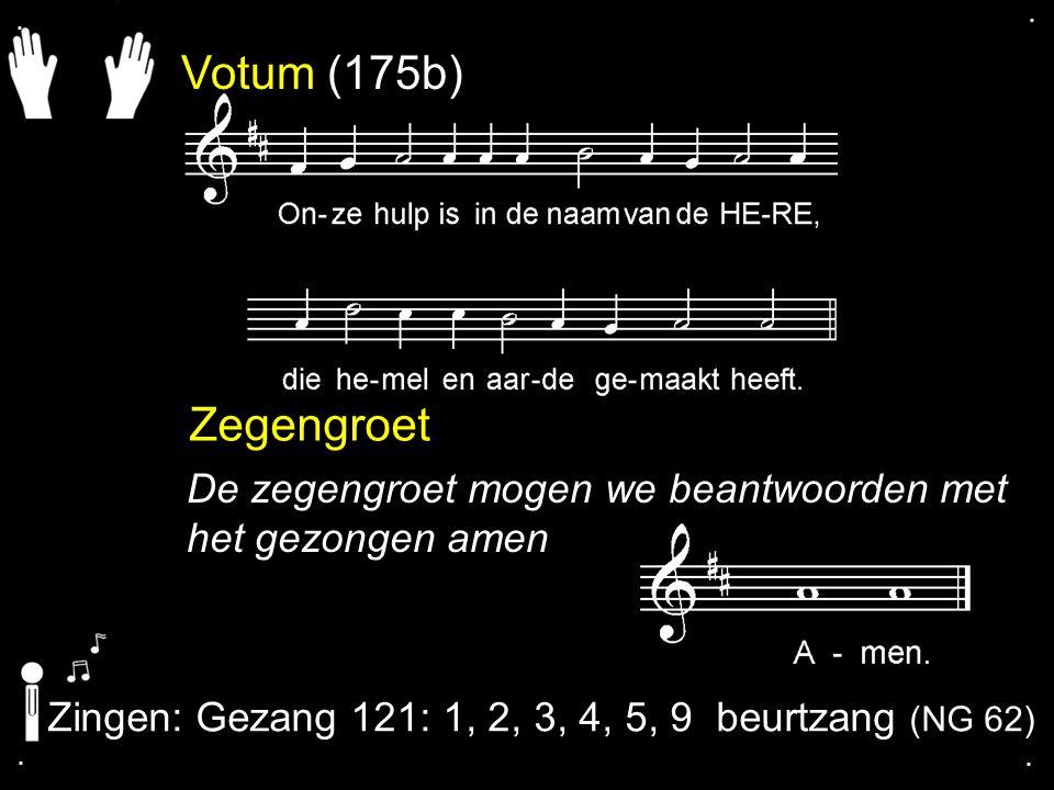 Votum (175b) Zegengroet De zegengroet mogen we beantwoorden met het gezongen amen Zingen: Gezang 121: 1, 2, 3, 4, 5, 9 beurtzang (NG 62)....