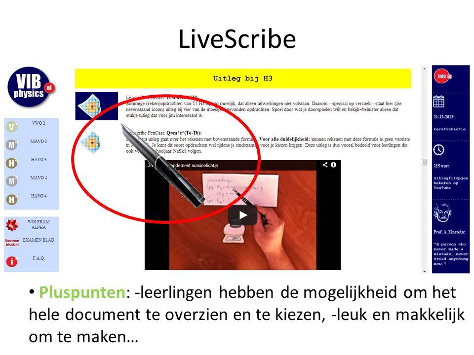 LiveScribe Pluspunten: -leerlingen hebben de mogelijkheid om het hele document te overzien en te kiezen, -leuk en makkelijk om te maken…
