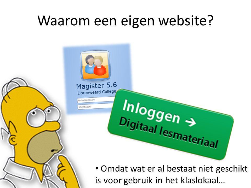 Waarom een eigen website Omdat wat er al bestaat niet geschikt is voor gebruik in het klaslokaal…