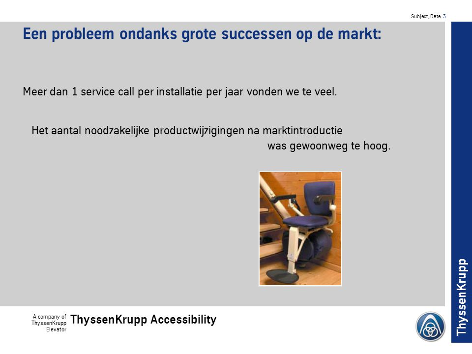 Subject, Date 14 A company of ThyssenKrupp Elevator ThyssenKrupp Accessibility ThyssenKrupp......