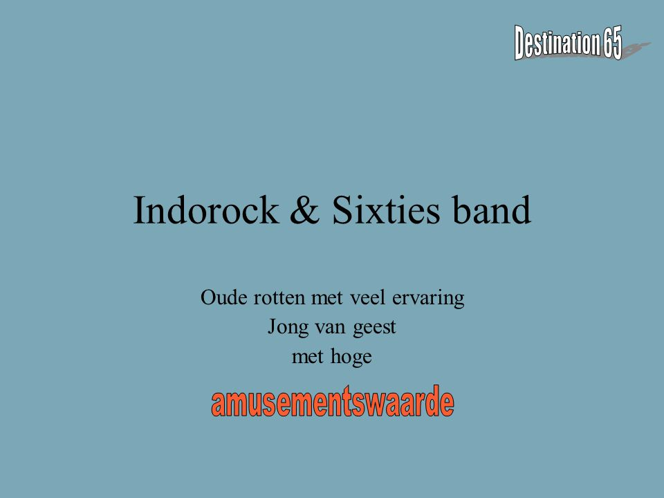 Indorock & Sixties band Oude rotten met veel ervaring Jong van geest met hoge