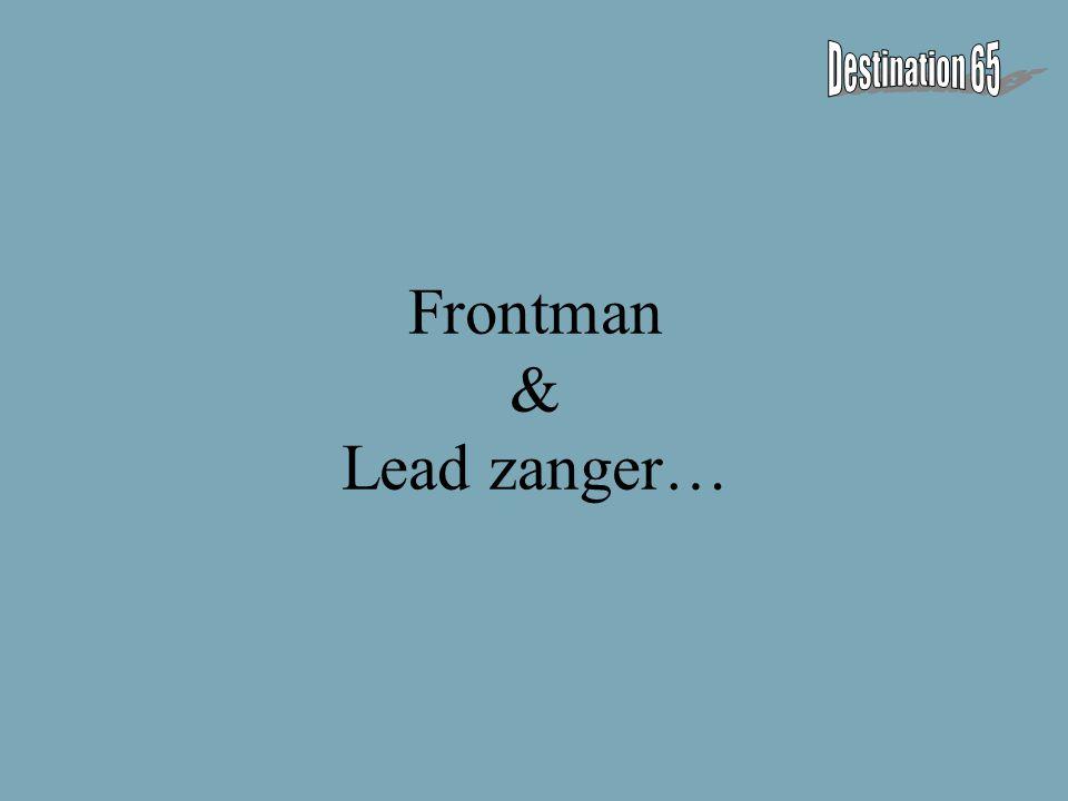 Frontman & Lead zanger…