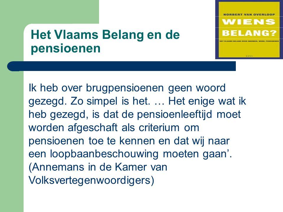 Het Vlaams Belang en de pensioenen Ik heb over brugpensioenen geen woord gezegd. Zo simpel is het. … Het enige wat ik heb gezegd, is dat de pensioenle