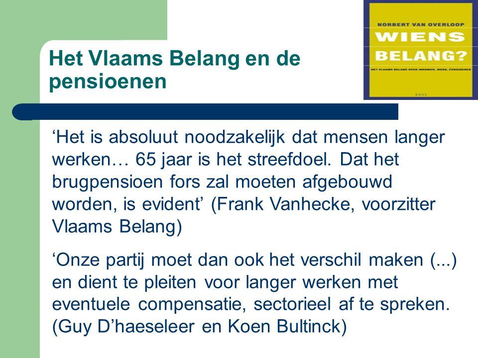 Het Vlaams Belang en de pensioenen 'Het is absoluut noodzakelijk dat mensen langer werken… 65 jaar is het streefdoel. Dat het brugpensioen fors zal mo